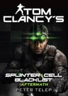 Splinter cell - blacklist ebook by Tom Clancy,Peter Telep