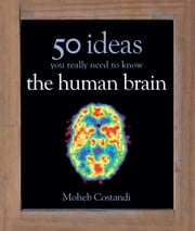 50 Human Brain Ideas You Really Need to Know ebook by Moheb Costandi