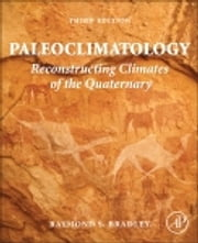 Paleoclimatology - Reconstructing Climates of the Quaternary ebook by Raymond S. Bradley