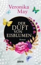 Der Duft von Eisblumen - Roman ebook by Veronika May