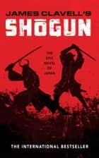 Shogun - The Epic Novel of Japan ebook by James Clavell