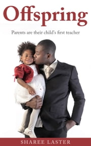 Offspring - Parents are their child's first teacher ebook by Sharee Laster