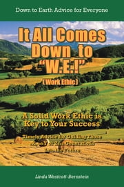 "It All Comes Down to ""W.E.!"" - A Solid Work Ethic is Key to Your Success ebook by Linda Westcott-Bernstein"