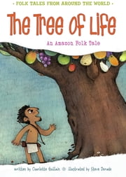 The Tree of Life - An Amazonian Folk Tale ebook by Charlotte Guillain