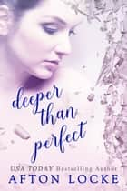 Deeper Than Perfect ebook by Afton Locke