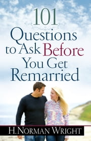 101 Questions to Ask Before You Get Remarried ebook by H. Norman Wright