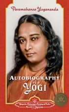 Autobiography of a Yogi (Complete Edition) ebook by Paramahansa Yogananda