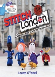 Stitch London: 20 kooky ways to knit the city and more - 20 kooky ways to knit the city and more ebook by Lauren O'Farrel