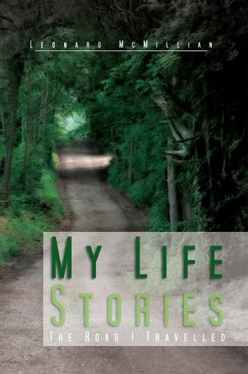 My Life Stories - The Road I Travelled ebook by Leonard McMillian