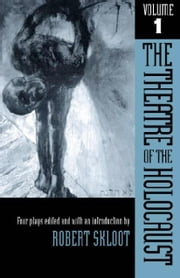 The Theatre of the Holocaust, Volume 1: Four Plays ebook by Skloot, Robert