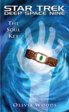 Star Trek: Deep Space Nine: The Soul Key ebook by Olivia Woods