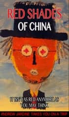 Red Shades Of China, It Isn't As Red Anymore As You May Think ebook by Andrew Jardine