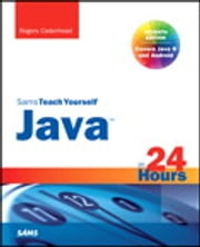 Java in 24 Hours, Sams Teach Yourself (Covering Java 8) ebook by Rogers Cadenhead