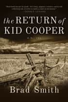 The Return of Kid Cooper - A Novel ebook by Brad Smith