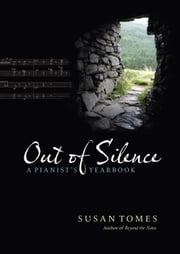 Out of Silence - A Pianist's Yearbook ebook by Susan Tomes