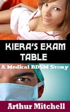 Kiera's Exam Table: A Medical BDSM Story ebook by