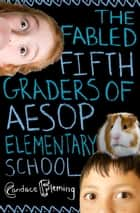 The Fabled Fifth Graders of Aesop Elementary School eBook by Candace Fleming