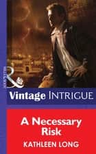 A Necessary Risk (Mills & Boon Intrigue) ebook by Kathleen Long