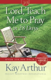 Lord, Teach Me to Pray in 28 Days ebook by Kay Arthur