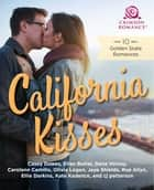 California Kisses - 10 Golden State Romances ebook by Casey Dawes, Dana Volney, Carolann Camillo,...