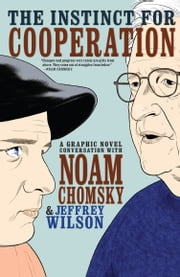 The Instinct for Cooperation - A Graphic Novel Conversation with Noam Chomsky ebook by Jeffrey Wilson, Eliseu Gouveia