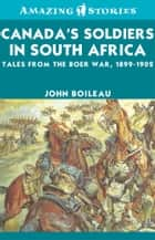 Canada's Soldiers in South Africa ebook by John Boileau