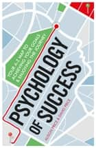 Psychology of Success - Your A-Z Map to Achieving Your Goals and Enjoying the Journey ebook by Alison Price, David Price