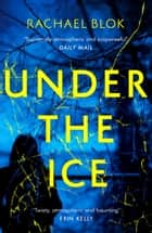 Under the Ice - The unputdownable thriller for Christmas 2019 ebook by Rachael Blok