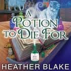 A Potion to Die For audiobook by Heather Blake