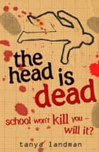 Murder Mysteries 4: The Head Is Dead ebook by Tanya Landman