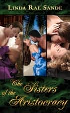 The Sisters of the Aristocracy ebook de Linda Rae Sande