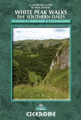 White Peak Walks: The Southern Dales - 30 walks in Derbyshire and Staffordshire ebook by Mark Richards