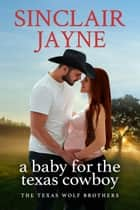 A Baby for the Texas Cowboy ebook by Sinclair Jayne
