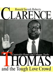 Clarence Thomas and the Tough Love Crowd - Counterfeit Heroes and Unhappy Truths ebook by Ronald Suresh Roberts
