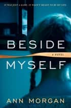 Beside Myself eBook by Ann Morgan