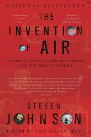 The Invention of Air - A Story Of Science, Faith, Revolution, And The Birth Of America ebook by Steven Johnson