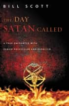The Day Satan Called ebook by Bill Scott