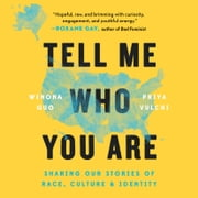 Tell Me Who You Are - Sharing Our Stories of Race, Culture, & Identity audiobook by Winona Guo, Priya Vulchi