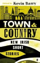 Town and Country - New Irish Short Stories ebook by Kevin Barry, Kevin Barry