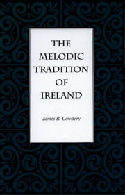 The Melodic Tradition of Ireland ebook by Cowdery, James R.