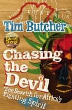 Chasing the Devil - The Search for Africa's Fighting Spirit ebook by Tim Butcher