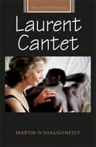 Laurent Cantet ebook by Martin O'Shaughnessy