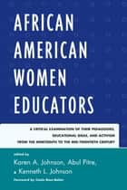 African American Women Educators - A Critical Examination of Their Pedagogies, Educational Ideas, and Activism from the Nineteenth to the Mid-twentieth Century ebook by Karen A. Johnson, Abul Pitre, Kenneth L. Johnson