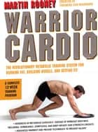 Warrior Cardio - The Revolutionary Metabolic Training System for Burning Fat, Building Muscle, and Getting Fit ebook by Martin Rooney