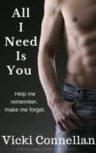All I Need Is You - The Returned Soldier Series, #1 ebook by Vicki Connellan