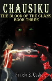 Chausiku: The Blood of the Clans Book Three ebook by Pamela E. Cash