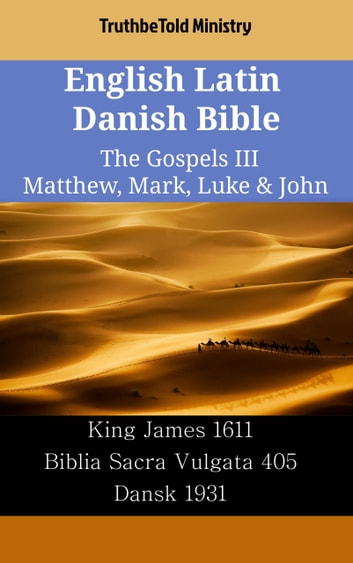 English Latin Danish Bible - The Gospels III - Matthew, Mark, Luke & John - King James 1611 - Biblia Sacra Vulgata 405 - Dansk 1931 ebook by TruthBeTold Ministry