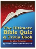 The Ultimate Bible Quiz and Trivia Book: Old & New Testament ebook by Melissa Russell, Linda Alchin