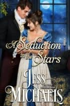 A Seduction in the Stars ebook by Jess Michaels