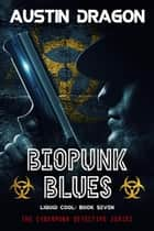 BioPunk Blues (Liquid Cool, Book 7) - Liquid Cool, #7 ebook by Austin Dragon